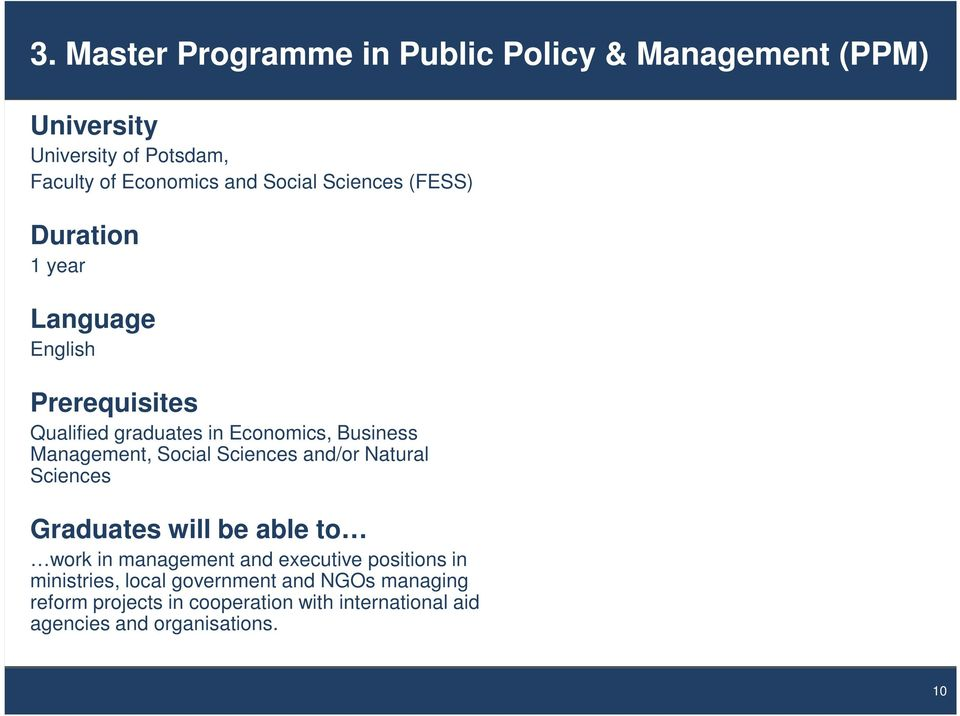 Management, Social Sciences and/or Natural Sciences Graduates will be able to work in management and executive positions