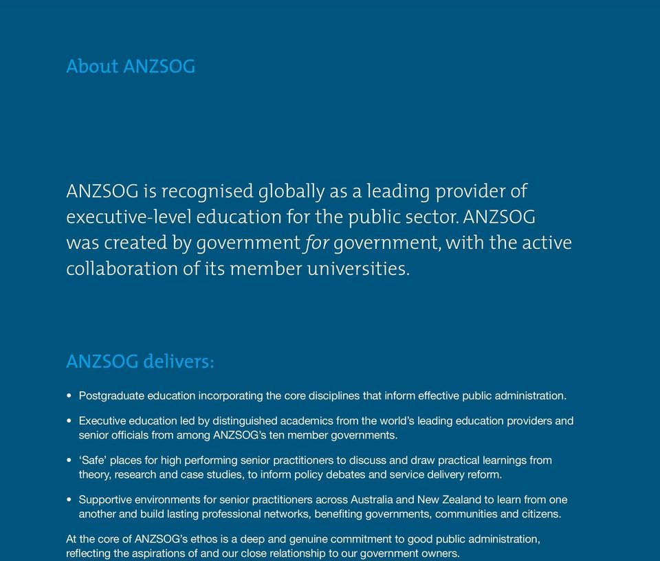 ANZSOG delivers: Postgraduate education incorporating the core disciplines that inform effective public administration.