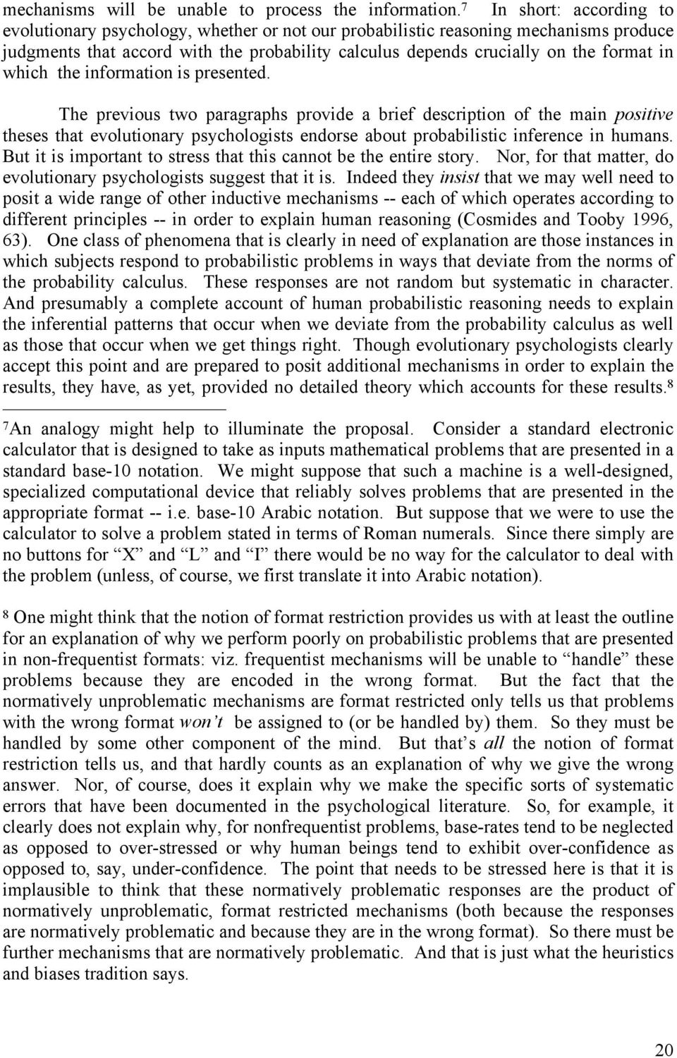 which the information is presented. The previous two paragraphs provide a brief description of the main positive theses that evolutionary psychologists endorse about probabilistic inference in humans.