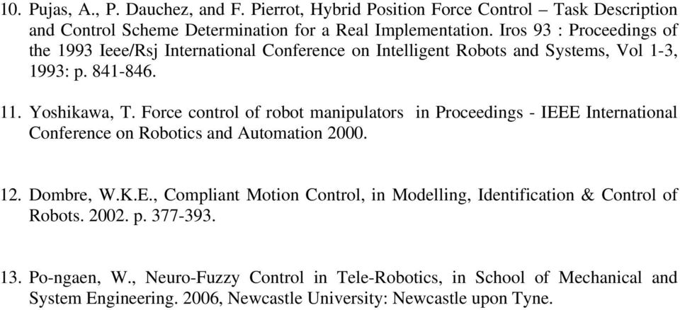 Force control of robot manipulators in Proceedings - IEEE International Conference on Robotics and Automation 2000. 12. Dombre, W.K.E., Compliant Motion Control, in Modelling, Identification & Control of Robots.
