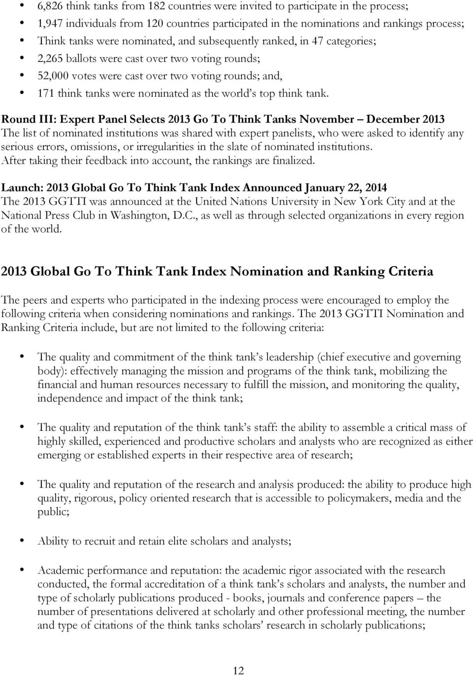 tank. Round III: Expert Panel Selects 2013 Go To Think Tanks November December 2013 The list of nominated institutions was shared with expert panelists, who were asked to identify any serious errors,