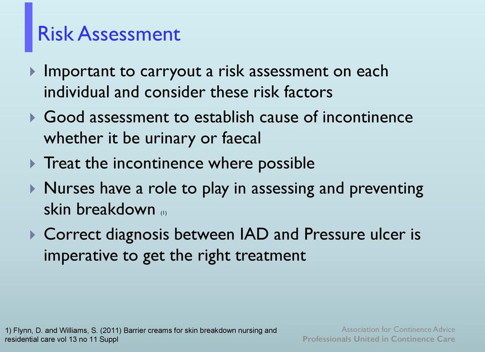 play in assessing and preventing skin breakdown (1) Correct diagnosis between IAD and Pressure ulcer is imperative to get the