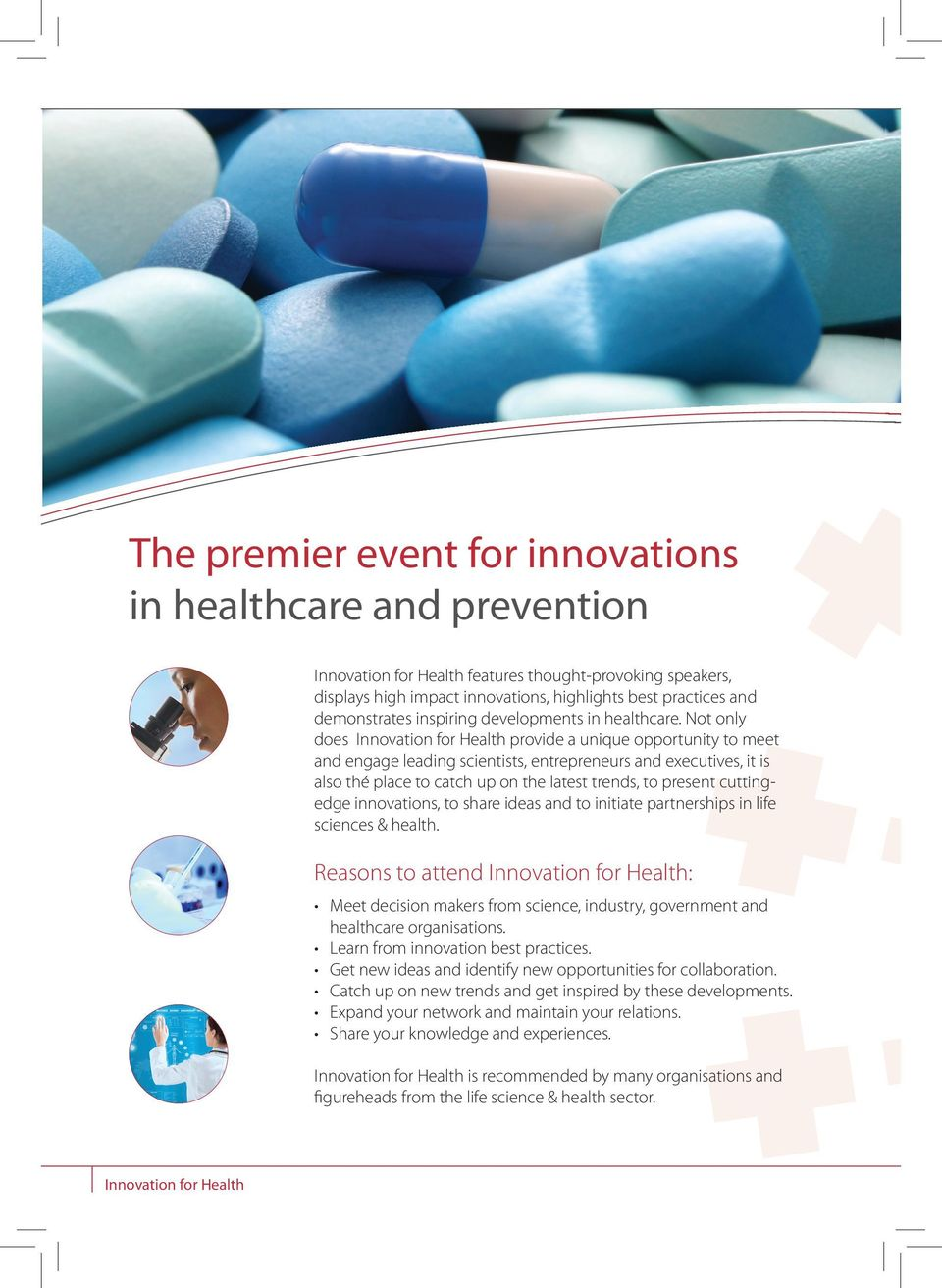 Not only does Innovation for Health provide a unique opportunity to meet and engage leading scientists, entrepreneurs and executives, it is also thé place to catch up on the latest trends, to present