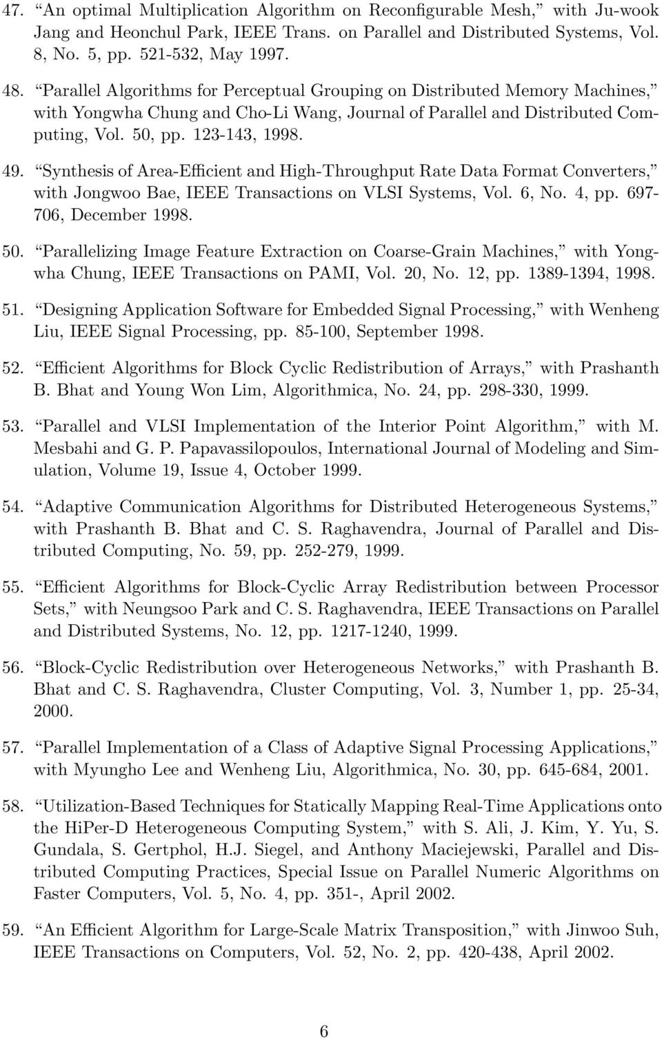 Synthesis of Area-Efficient and High-Throughput Rate Data Format Converters, with Jongwoo Bae, IEEE Transactions on VLSI Systems, Vol. 6, No. 4, pp. 697-706, December 1998. 50.
