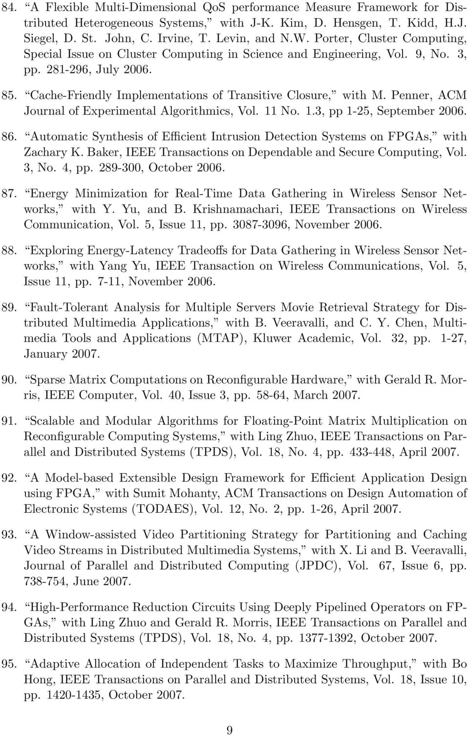 Penner, ACM Journal of Experimental Algorithmics, Vol. 11 No. 1.3, pp 1-25, September 2006. 86. Automatic Synthesis of Efficient Intrusion Detection Systems on FPGAs, with Zachary K.