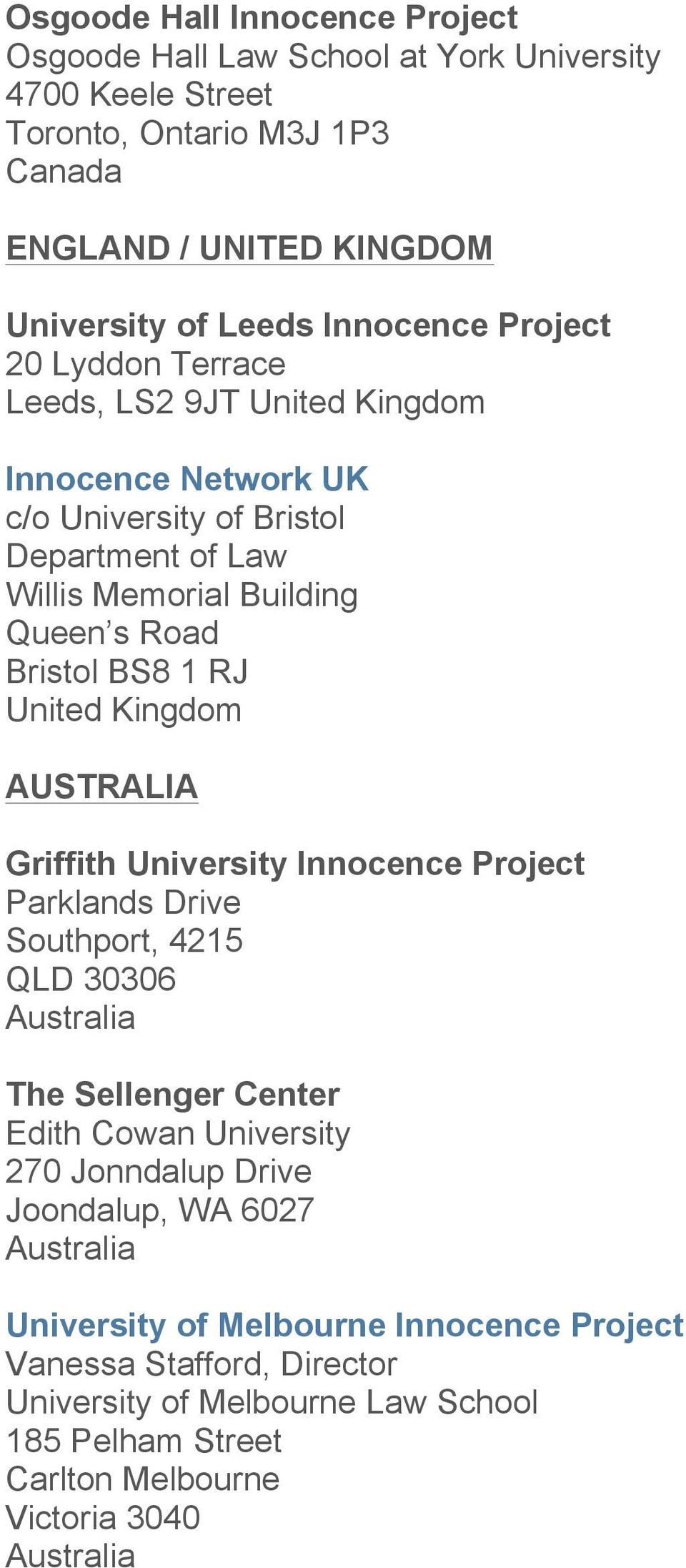 United Kingdom AUSTRALIA Griffith University Innocence Project Parklands Drive Southport, 4215 QLD 30306 Australia The Sellenger Center Edith Cowan University 270 Jonndalup Drive