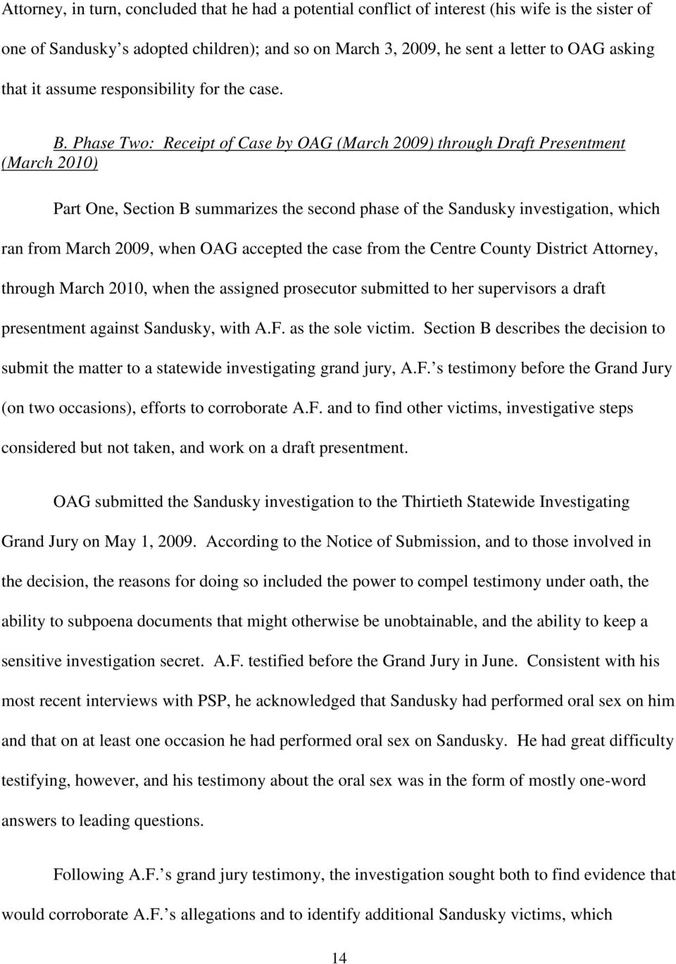 Phase Two: Receipt of Case by OAG (March 2009) through Draft Presentment (March 2010) Part One, Section B summarizes the second phase of the Sandusky investigation, which ran from March 2009, when