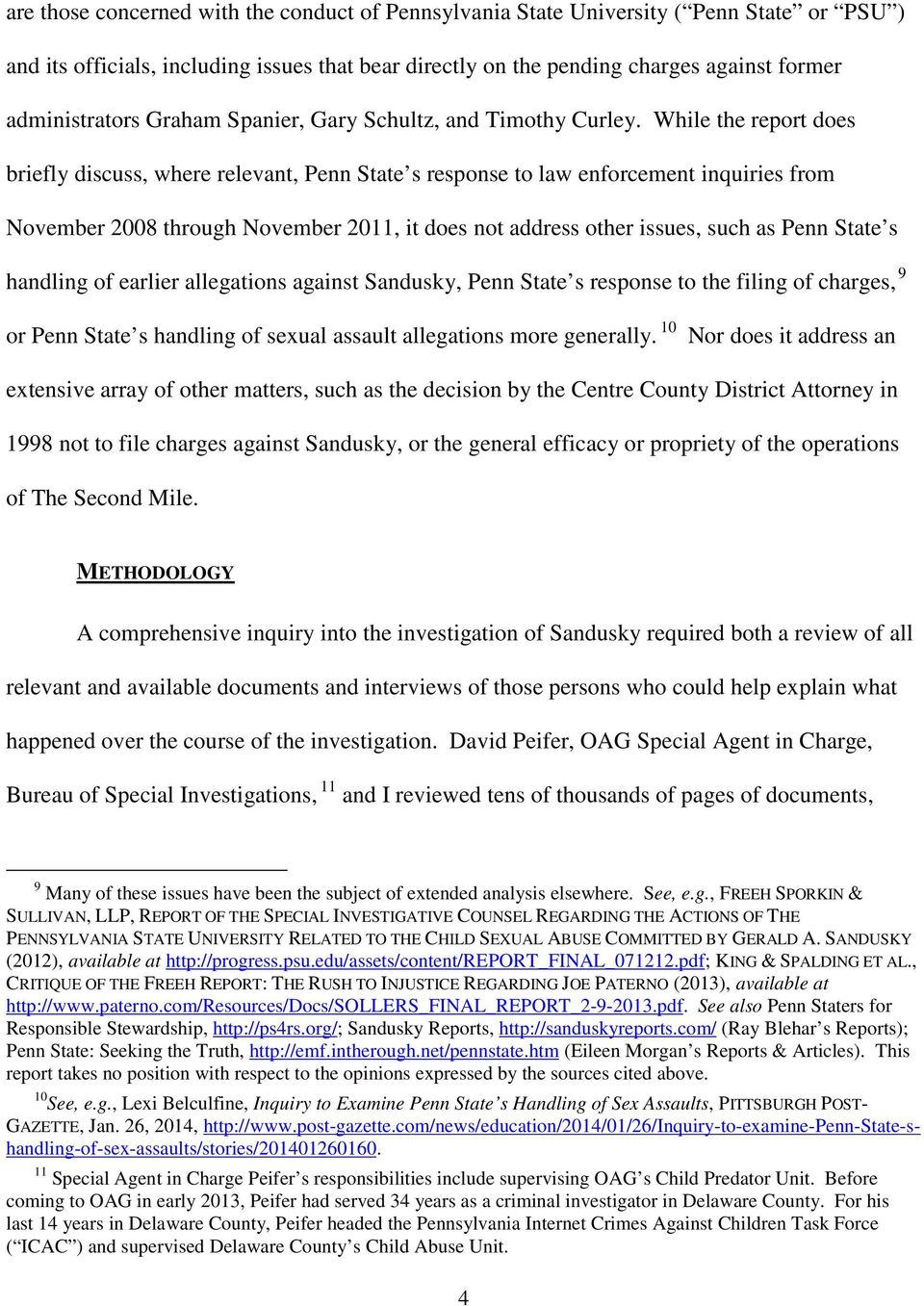 While the report does briefly discuss, where relevant, Penn State s response to law enforcement inquiries from November 2008 through November 2011, it does not address other issues, such as Penn