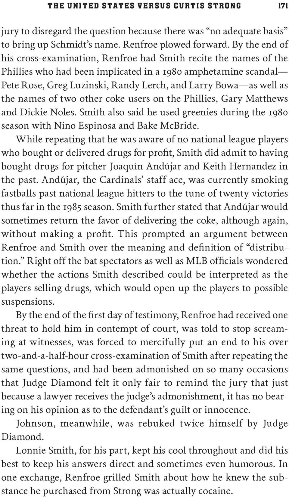 well as the names of two other coke users on the Phillies, Gary Matthews and Dickie Noles. Smith also said he used greenies during the 1980 season with Nino Espinosa and Bake McBride.