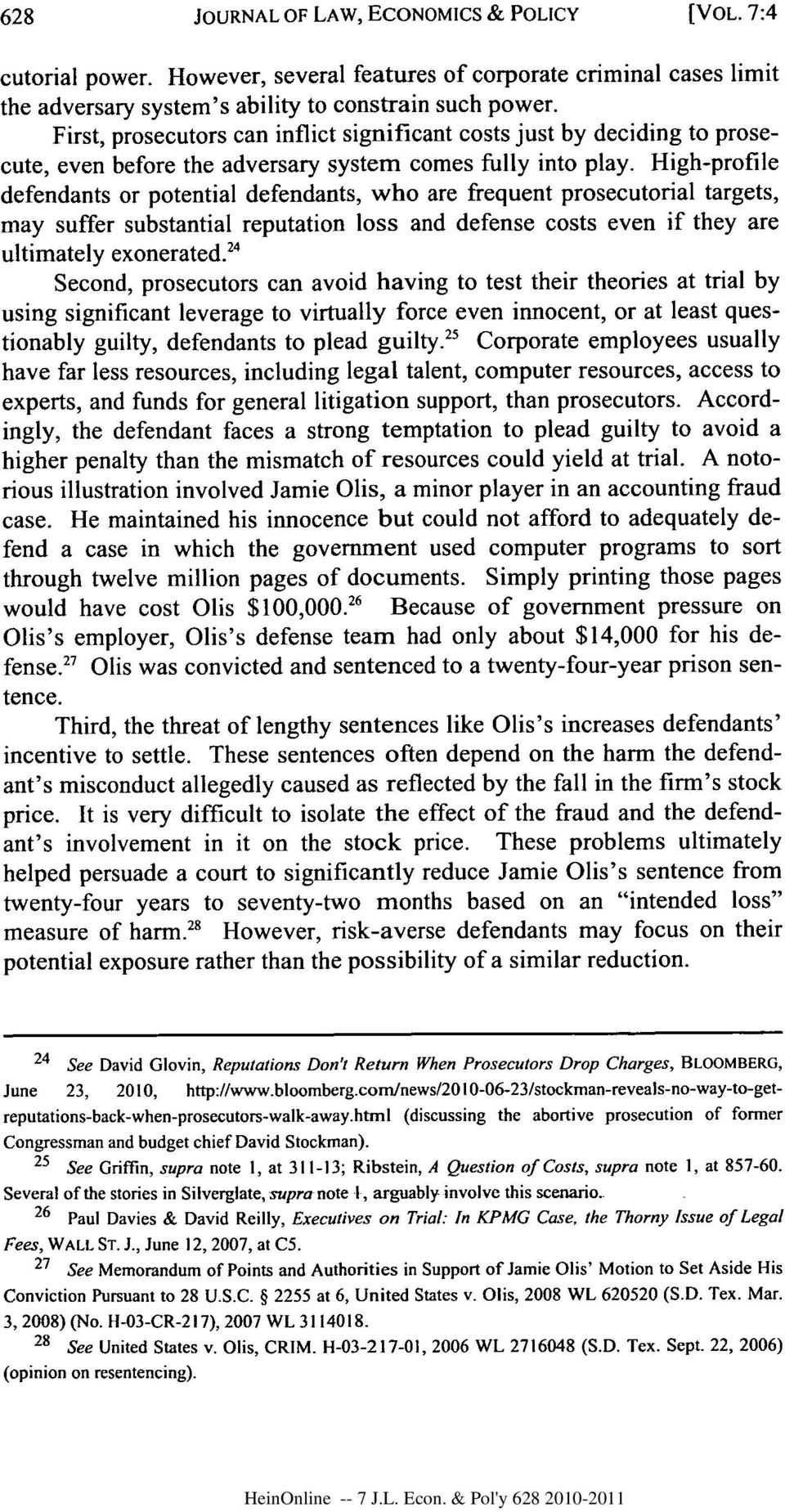 High-profile defendants or potential defendants, who are frequent prosecutorial targets, may suffer substantial reputation loss and defense costs even if they are ultimately exonerated.