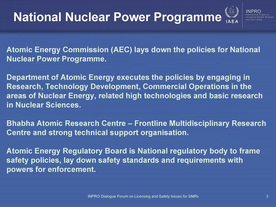 technologies and basic research in Nuclear Sciences. Bhabha Atomic Research Centre Frontline Multidisciplinary Research Centre and strong technical support organisation.