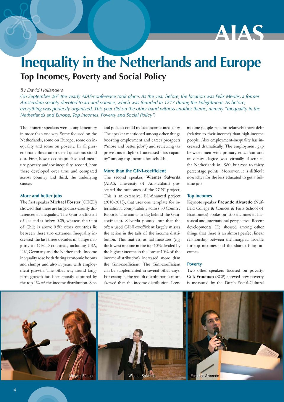 As before, everything was perfectly organized. This year did on the other hand witness another theme, namely Inequality in the Netherlands and Europe, Top incomes, Poverty and Social Policy.