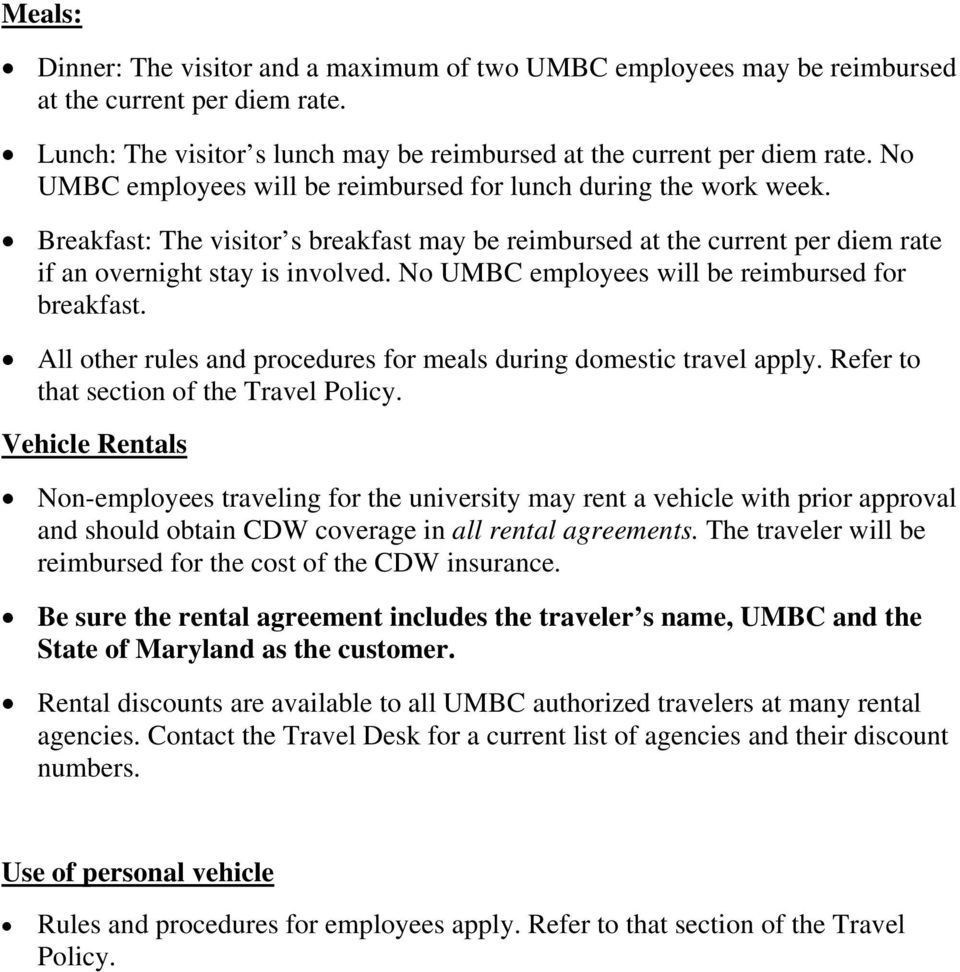 No UMBC employees will be reimbursed for breakfast. All other rules and procedures for meals during domestic travel apply. Refer to that section of the Travel Policy.