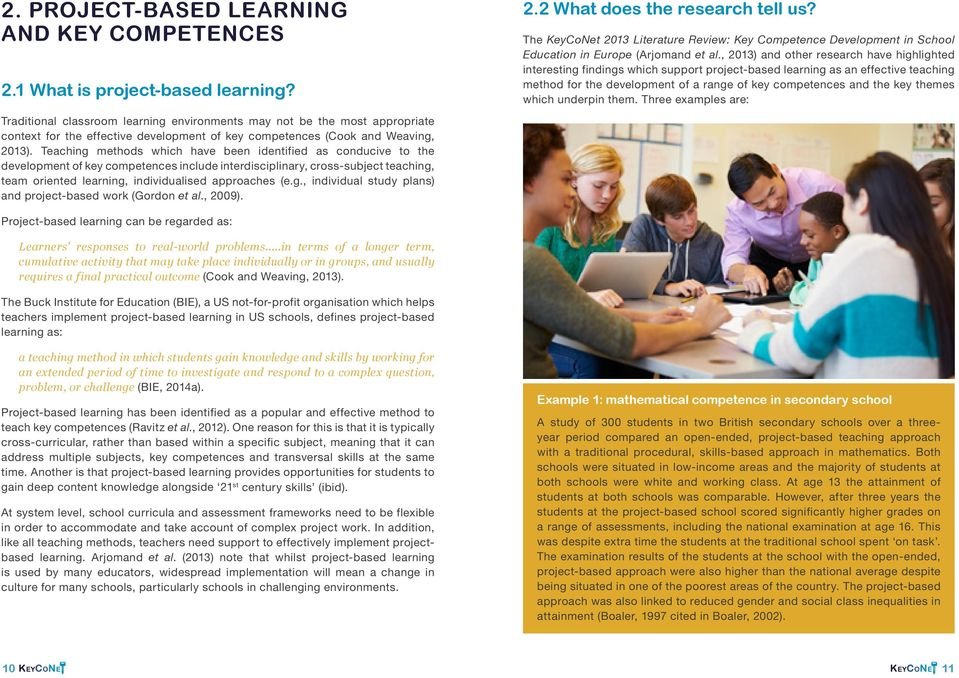 Teaching methods which have been identified as conducive to the development of key competences include interdisciplinary, cross-subject teaching, team oriented learning, individualised approaches (e.