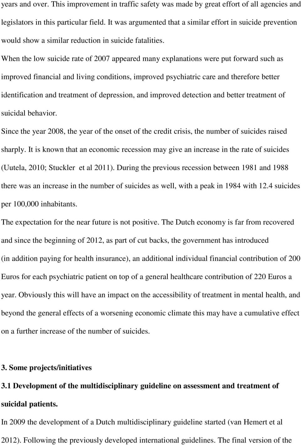 When the low suicide rate of 2007 appeared many explanations were put forward such as improved financial and living conditions, improved psychiatric care and therefore better identification and