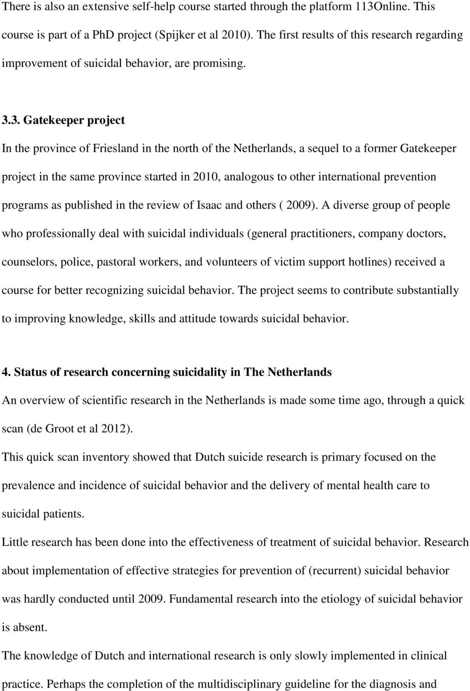 3. Gatekeeper project In the province of Friesland in the north of the Netherlands, a sequel to a former Gatekeeper project in the same province started in 2010, analogous to other international
