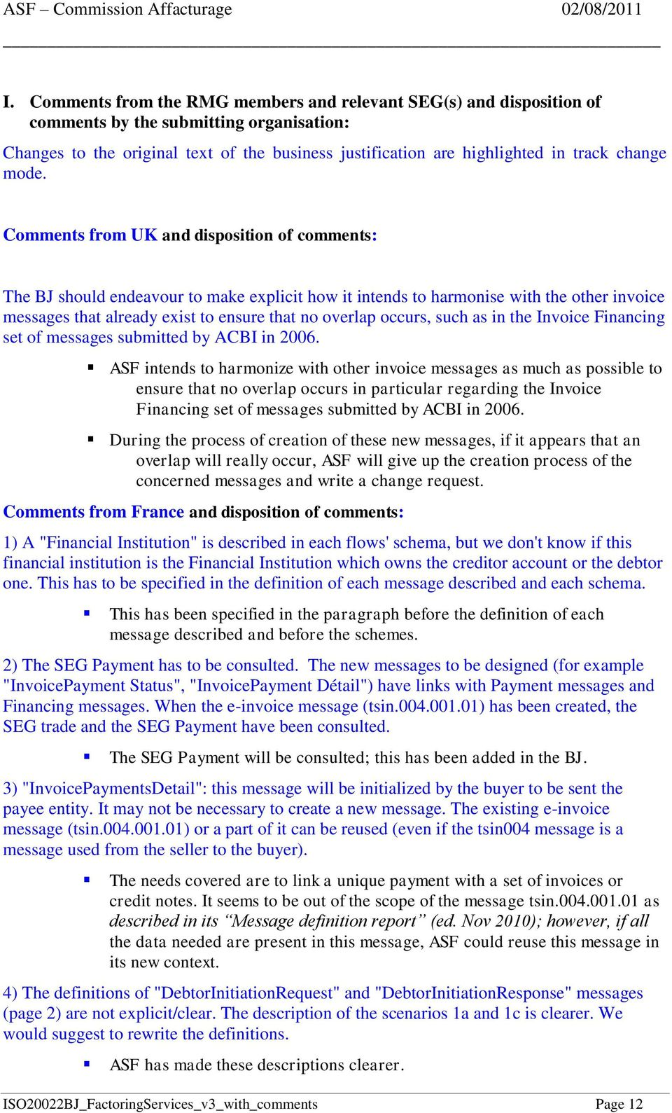 Comments from UK and disposition of comments: The BJ should endeavour to make explicit how it intends to harmonise with the other invoice messages that already exist to ensure that no overlap occurs,
