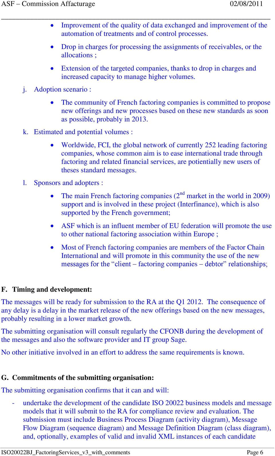 higher volumes. The community of French factoring companies is committed to propose new offerings and new processes based on these new standards as soon as possible, probably in 2013. k.