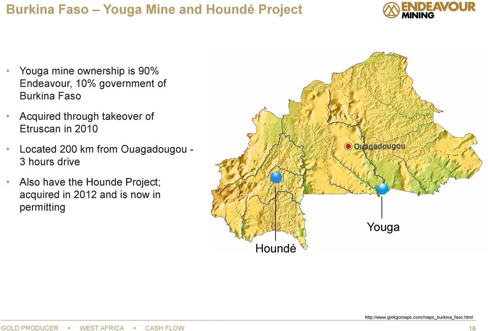 Ouagadougou - 3 hours drive Also have the Hounde Project; acquired in 2012 and is now in