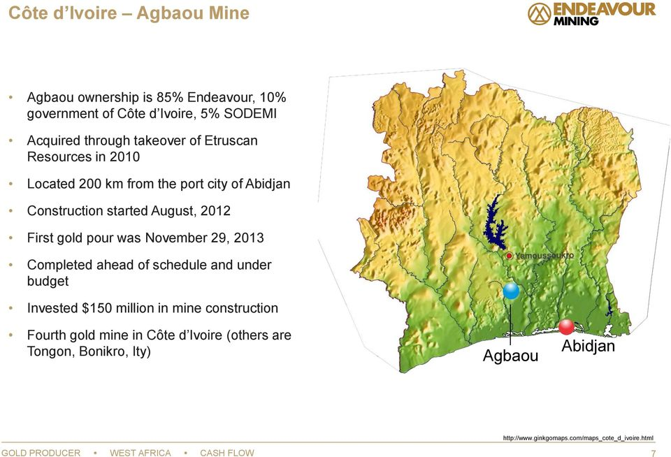 November 29, 2013 Completed ahead of schedule and under budget Invested $150 million in mine construction Fourth gold mine in Côte d