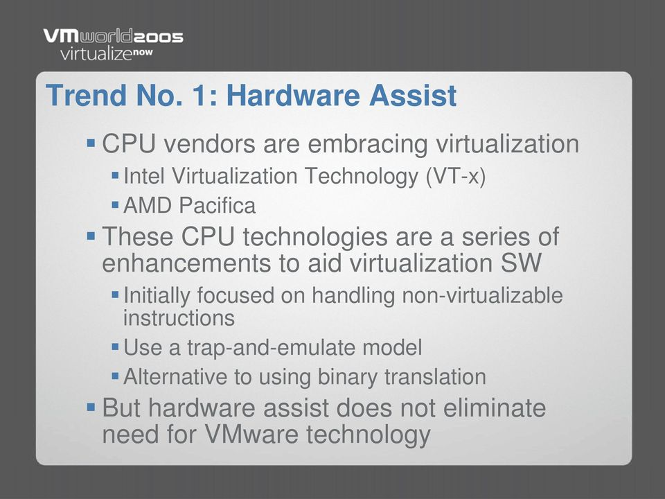 (VT-x) AMD Pacifica These CPU technologies are a series of enhancements to aid virtualization SW