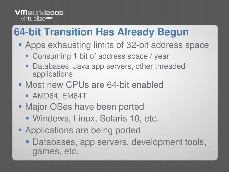 new CPUs are 64-bit enabled AMD64, EM64T Major OSes have been ported Windows, Linux, Solaris
