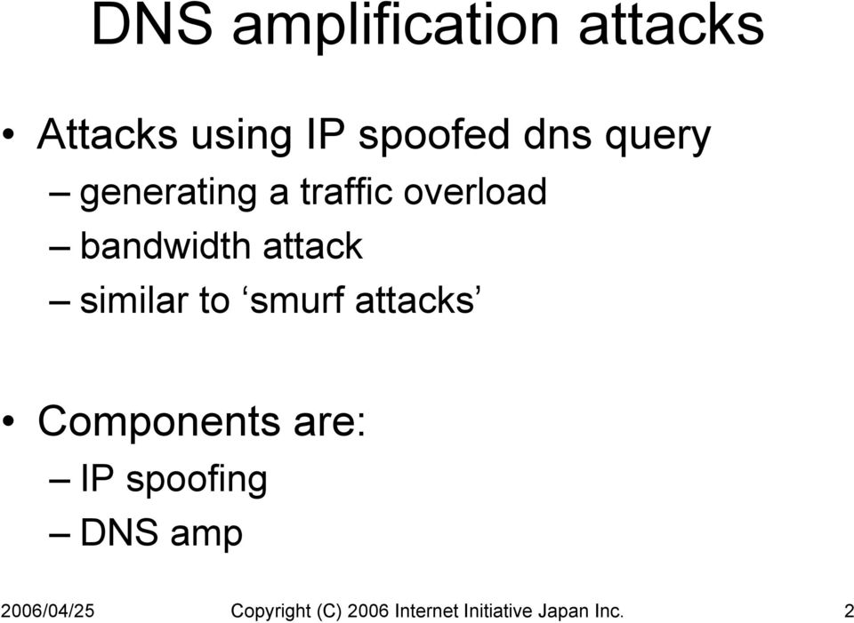 similar to smurf attacks Components are: IP spoofing