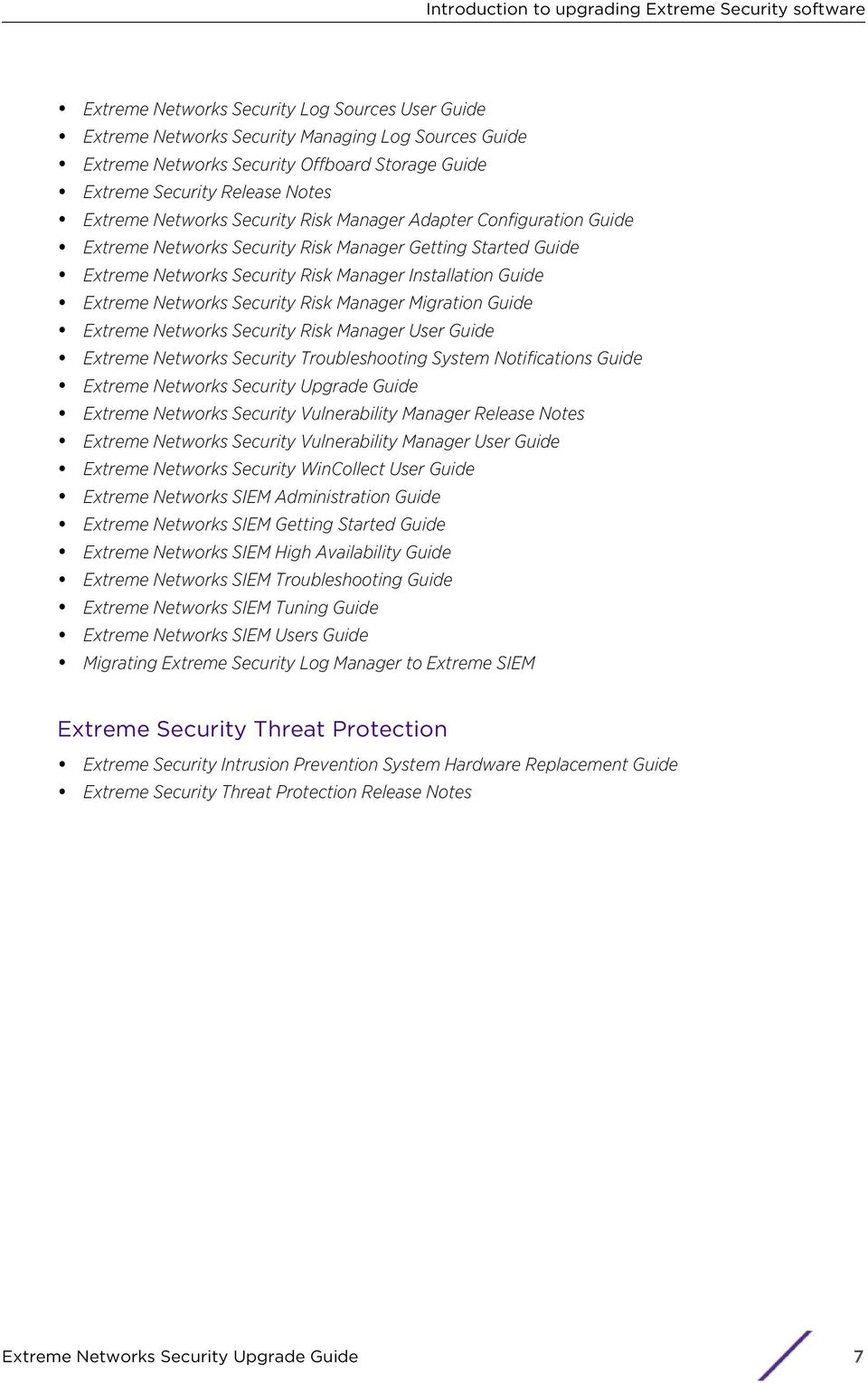 Manager Installation Guide Extreme Networks Security Risk Manager Migration Guide Extreme Networks Security Risk Manager User Guide Extreme Networks Security Troubleshooting System Notifications