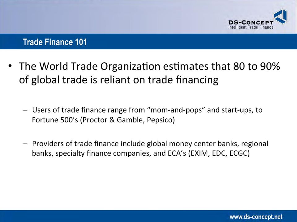 ups, to Fortune 500 s (Proctor & Gamble, Pepsico) Providers of trade finance include