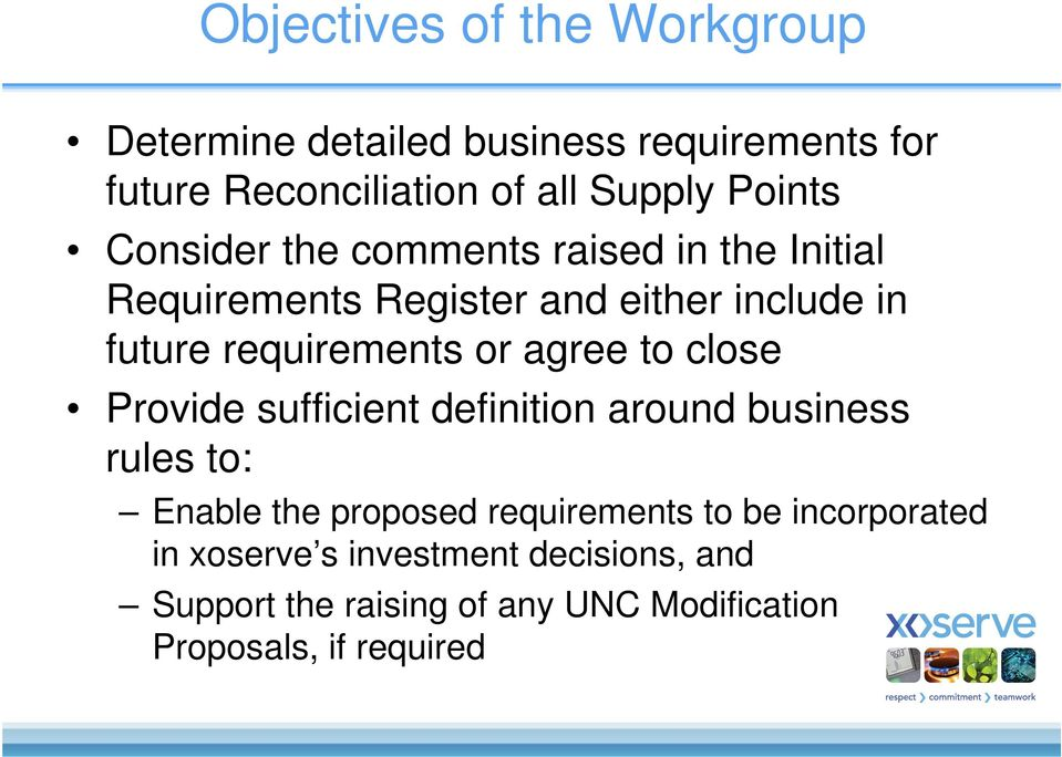 requirements or agree to close Provide sufficient definition around business rules to: Enable the proposed