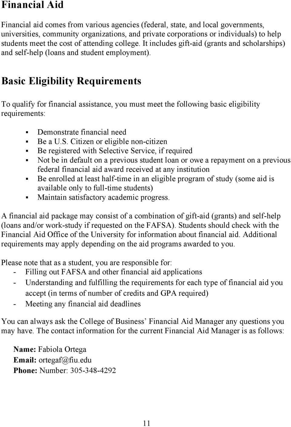 Basic Eligibility Requirements To qualify for financial assistance, you must meet the following basic eligibility requirements: Demonstrate financial need Be a U.S.