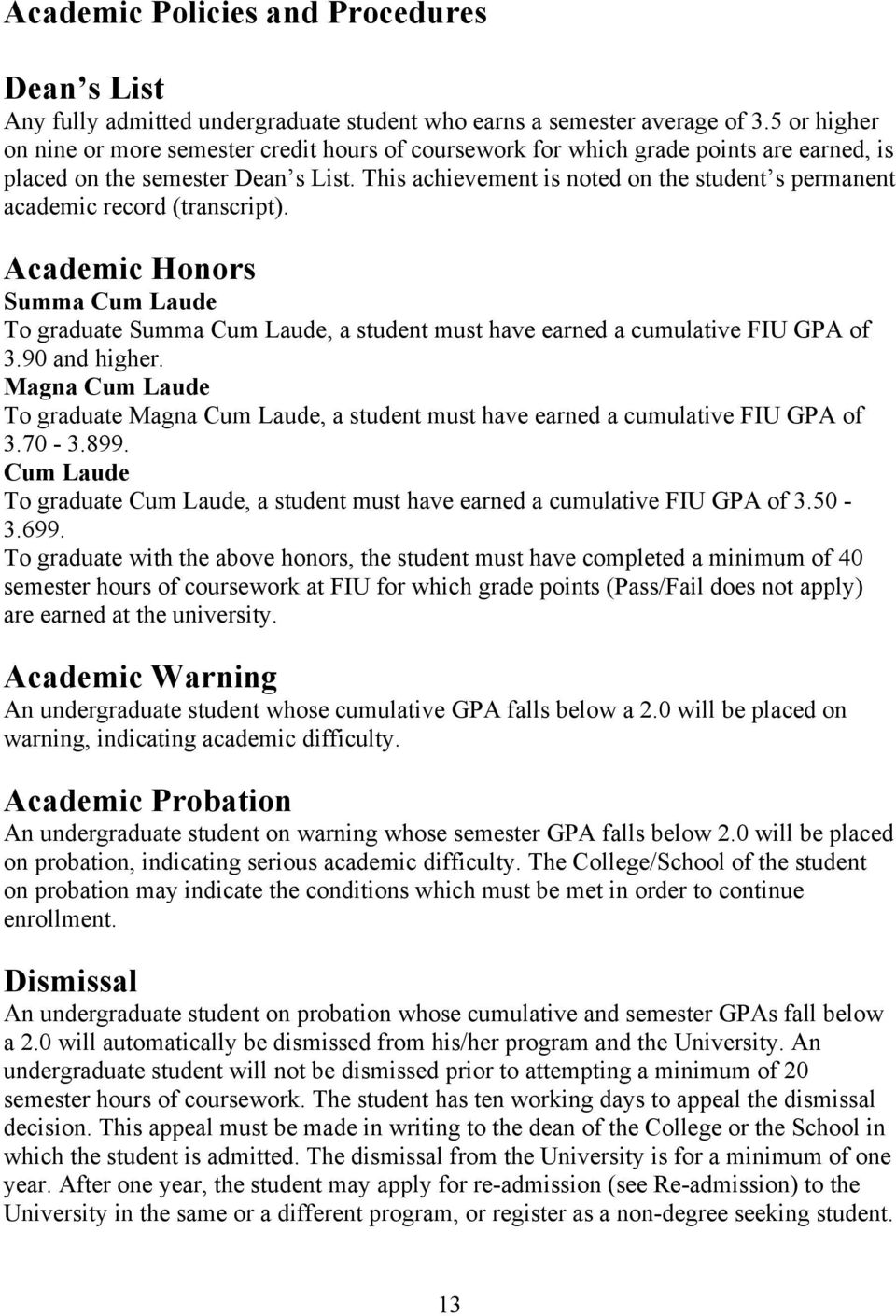 This achievement is noted on the student s permanent academic record (transcript). Academic Honors Summa Cum Laude To graduate Summa Cum Laude, a student must have earned a cumulative FIU GPA of 3.