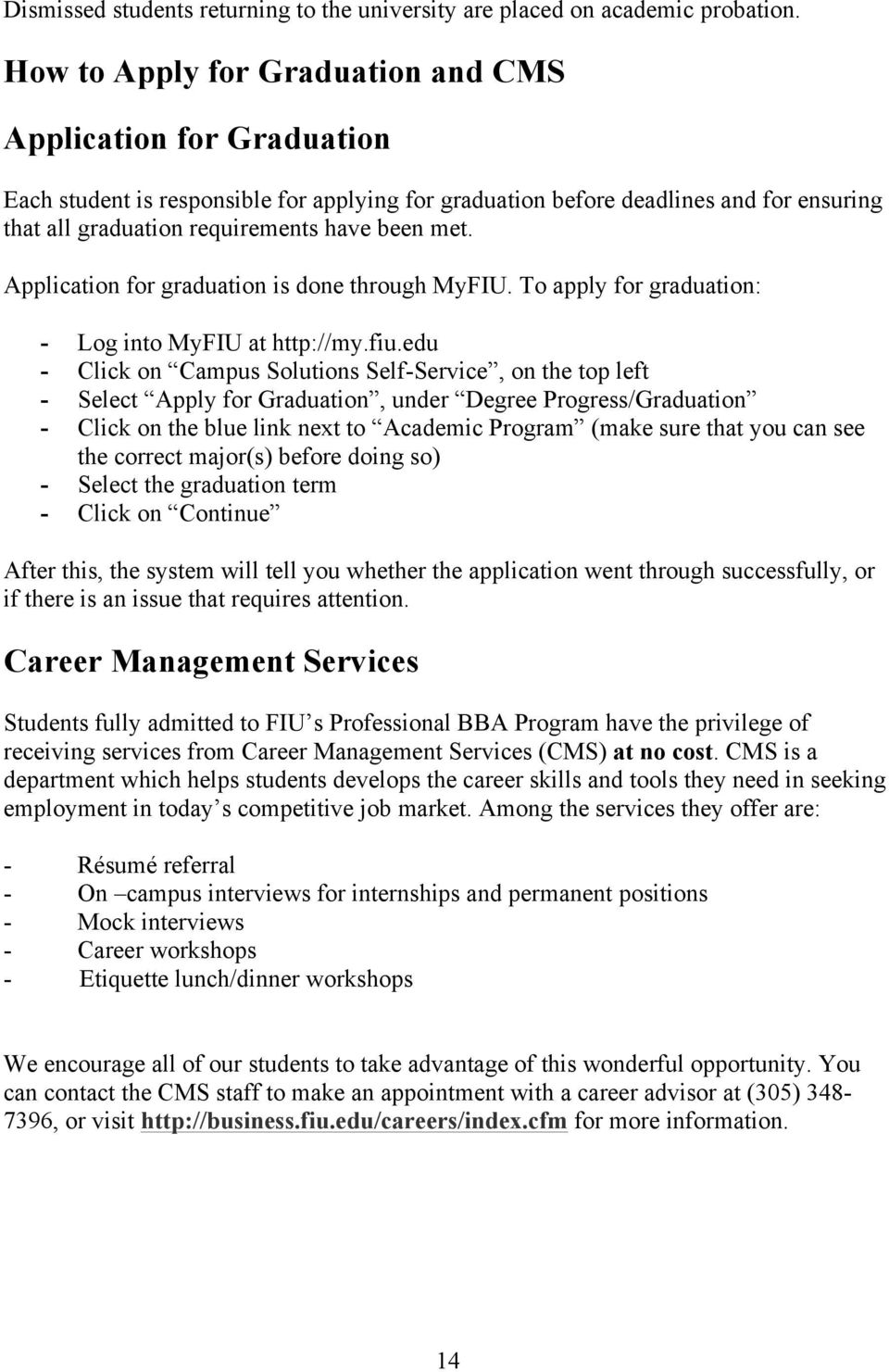 Application for graduation is done through MyFIU. To apply for graduation: - Log into MyFIU at http://my.fiu.
