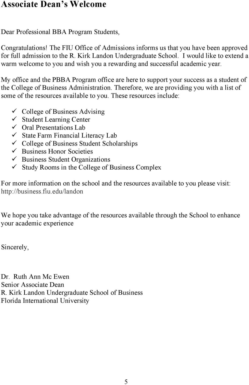 My office and the PBBA Program office are here to support your success as a student of the College of Business Administration.