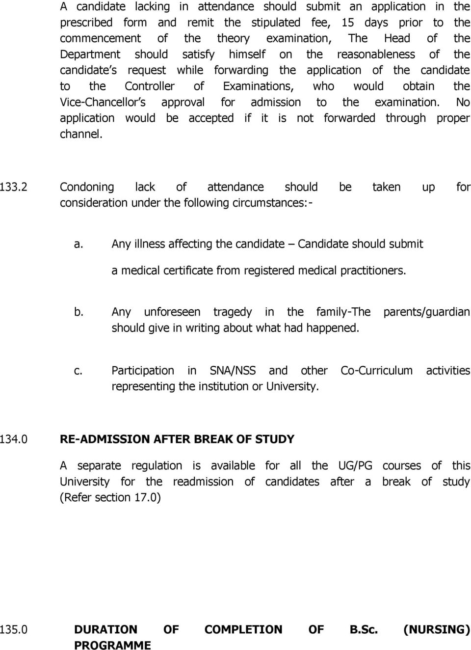 Vice-Chancellor s approval for admission to the examination. No application would be accepted if it is not forwarded through proper channel. 133.