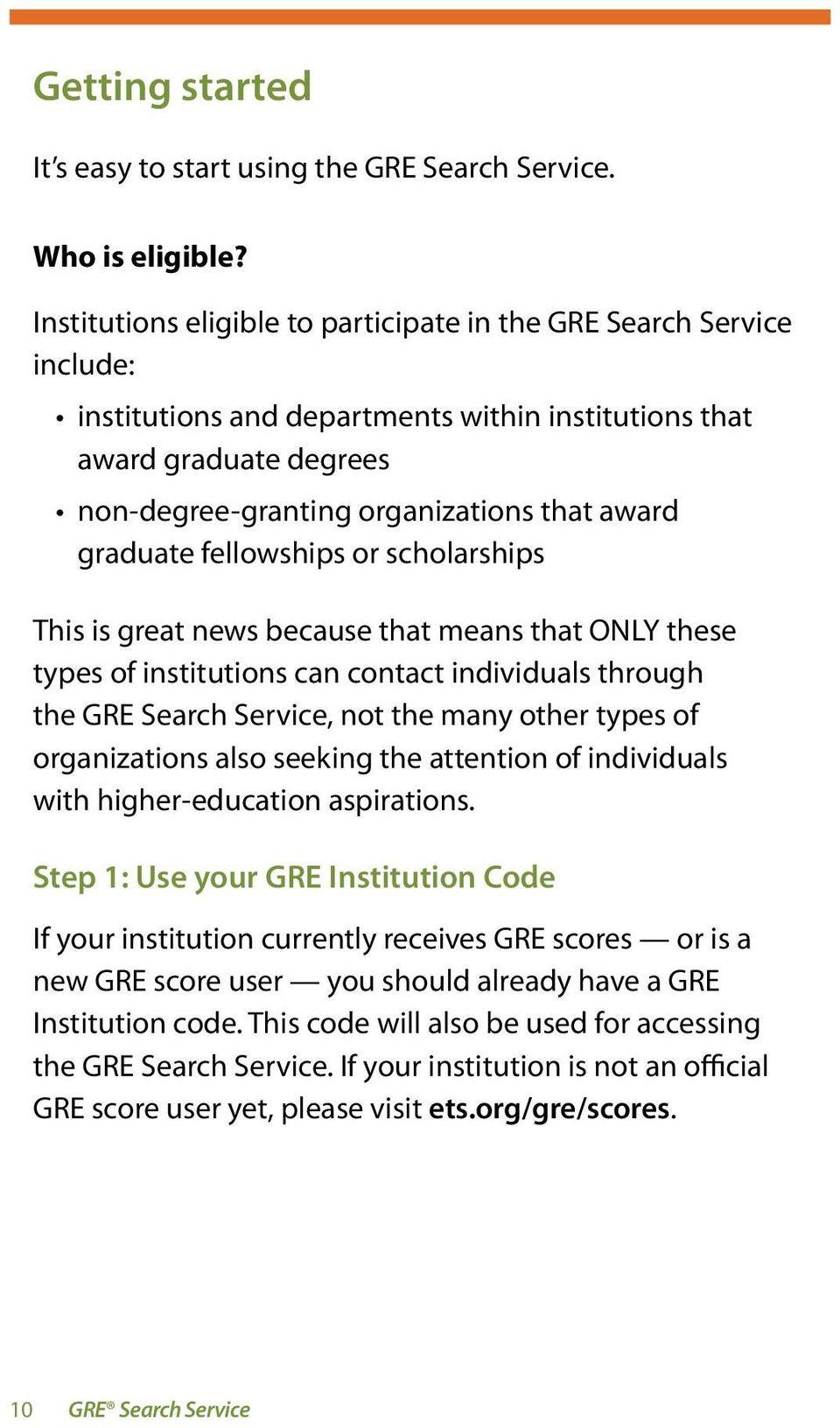 graduate fellowships or scholarships This is great news because that means that ONLY these types of institutions can contact individuals through the GRE Search Service, not the many other types of