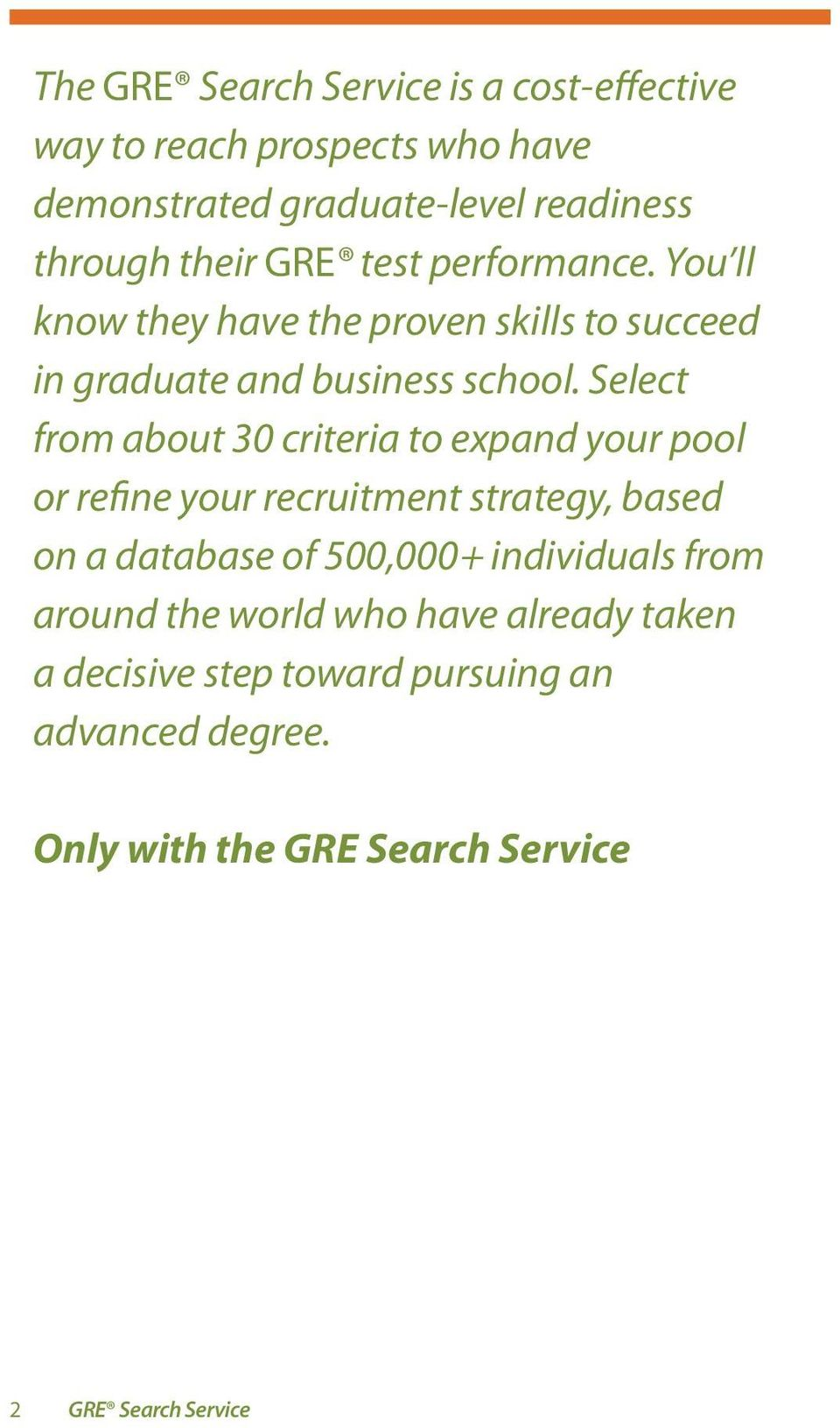 Select from about 30 criteria to expand your pool or refine your recruitment strategy, based on a database of 500,000+