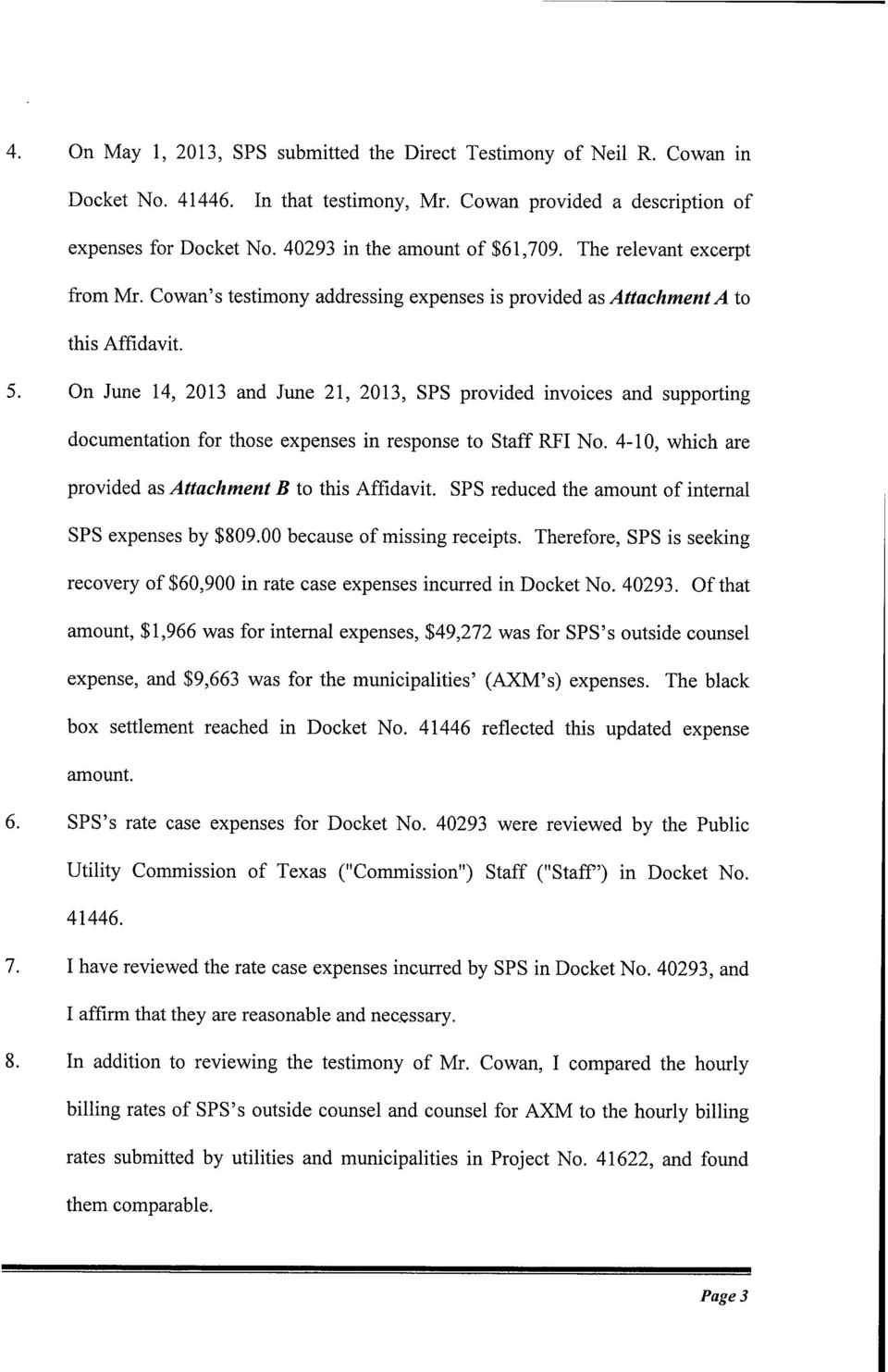 On June 14, 2013 and June 21, 2013, SPS provided invoices and supporting documentation for those expenses in response to Staff RFI No. 4-10, which are provided as Attachment B to this Affidavit.