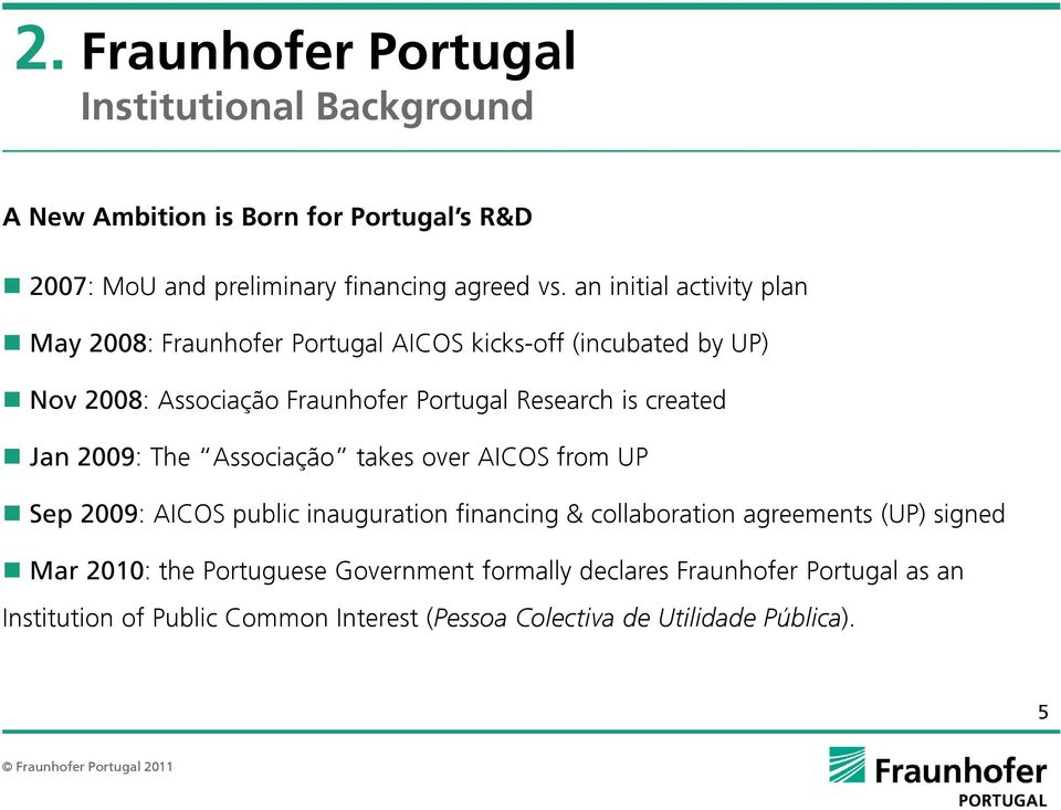 created Jan 2009: The Associação takes over AICOS from UP Sep 2009: AICOS public inauguration financing & collaboration agreements (UP) signed