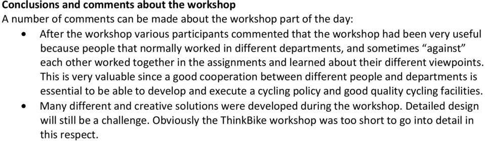 This is very valuable since a good cooperation between different people and departments is essential to be able to develop and execute a cycling policy and good quality cycling facilities.