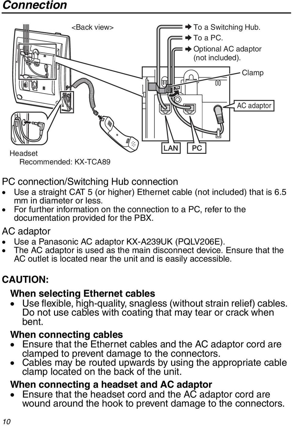For further information on the connection to a PC, refer to the documentation provided for the PBX. AC adaptor Use a Panasonic AC adaptor KX-A239UK (PQLV206E).