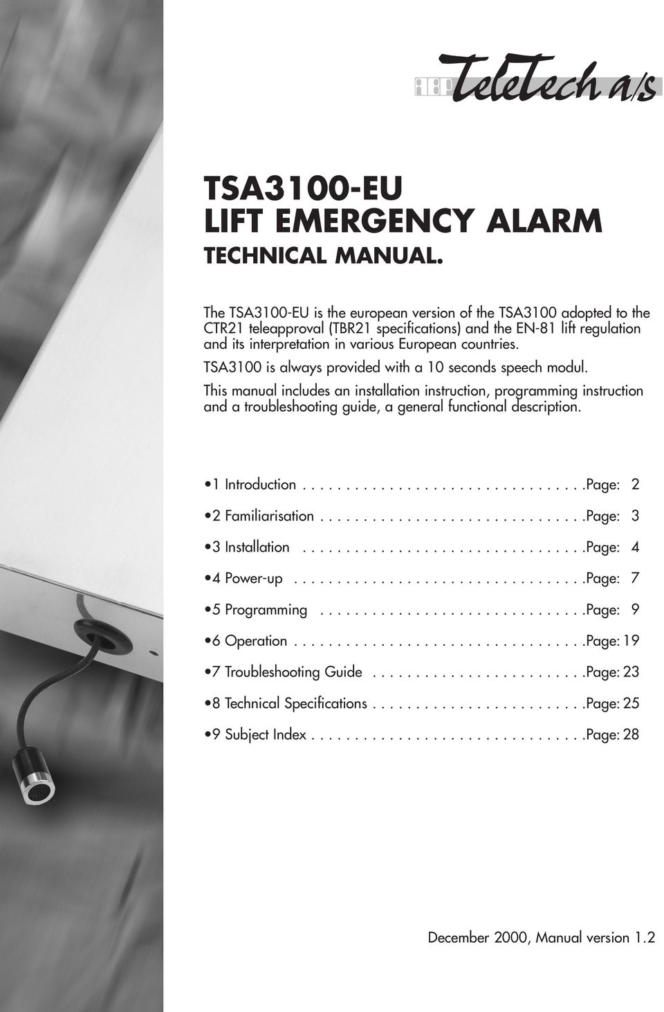 TSA3100 is always provided with a 10 seconds speech modul. This manual includes an installation instruction, programming instruction and a troubleshooting guide, a general functional description.
