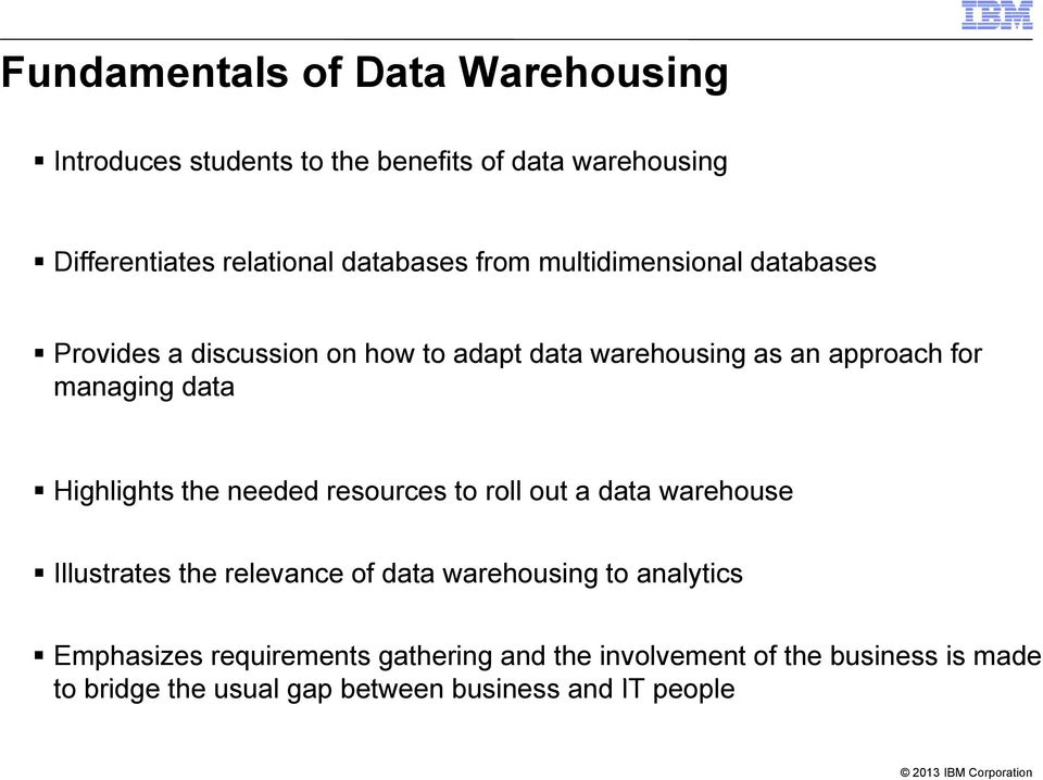 Highlights the needed resources to roll out a data warehouse Illustrates the relevance of data warehousing to analytics