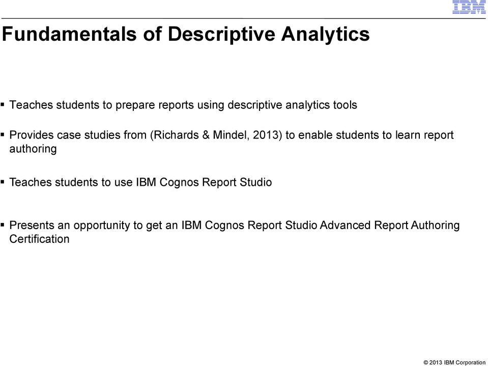 enable students to learn report authoring Teaches students to use IBM Cognos Report