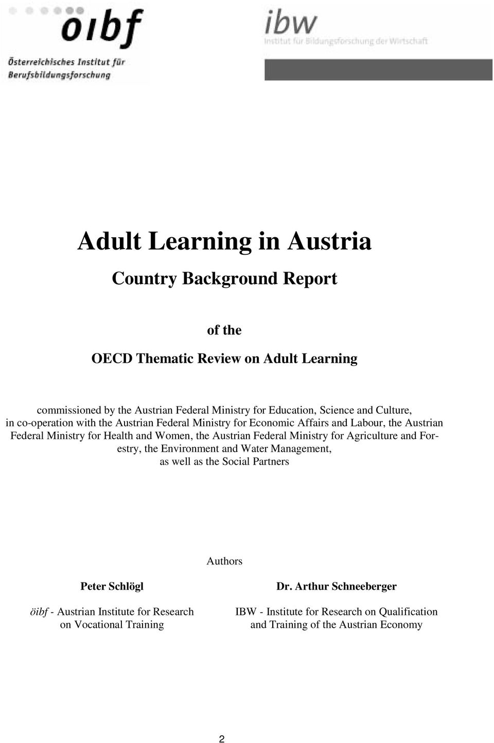 Austrian Federal Ministry for Agriculture and Forestry, the Environment and Water Management, as well as the Social Partners Authors Peter Schlögl öibf