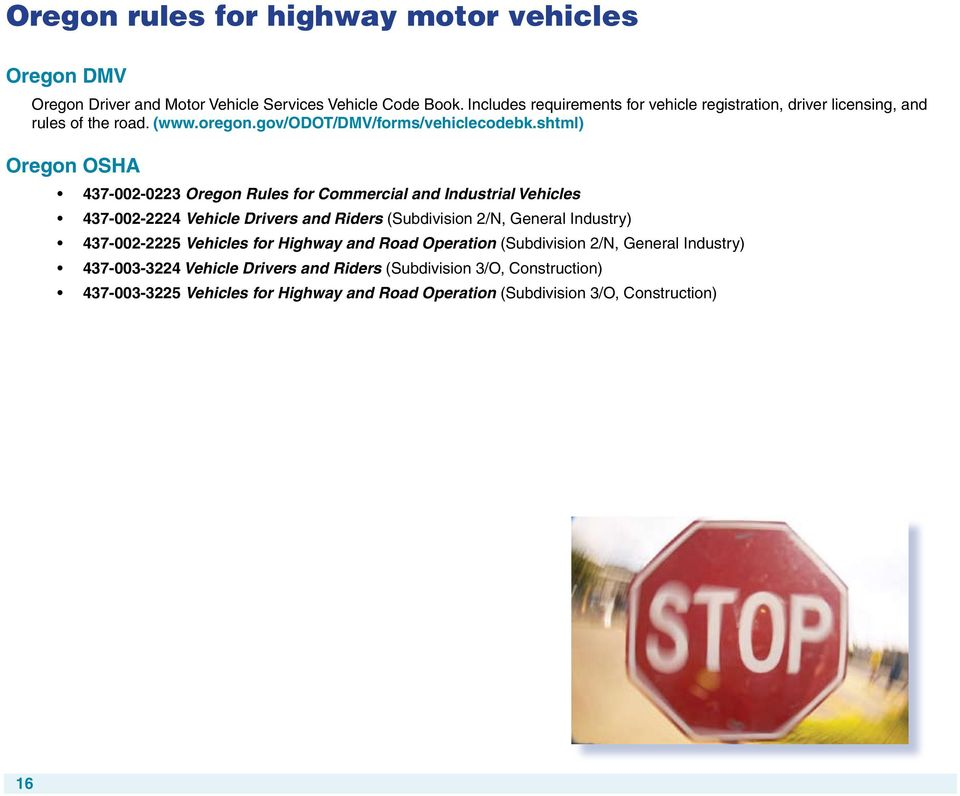 shtml) Oregon OSHA 437-002-0223 Oregon Rules for Commercial and Industrial Vehicles 437-002-2224 Vehicle Drivers and Riders (Subdivision 2/N, General Industry)