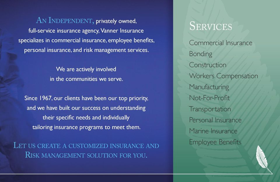 Since 1967, our clients have been our top priority, and we have built our success on understanding their specific needs and individually tailoring insurance programs