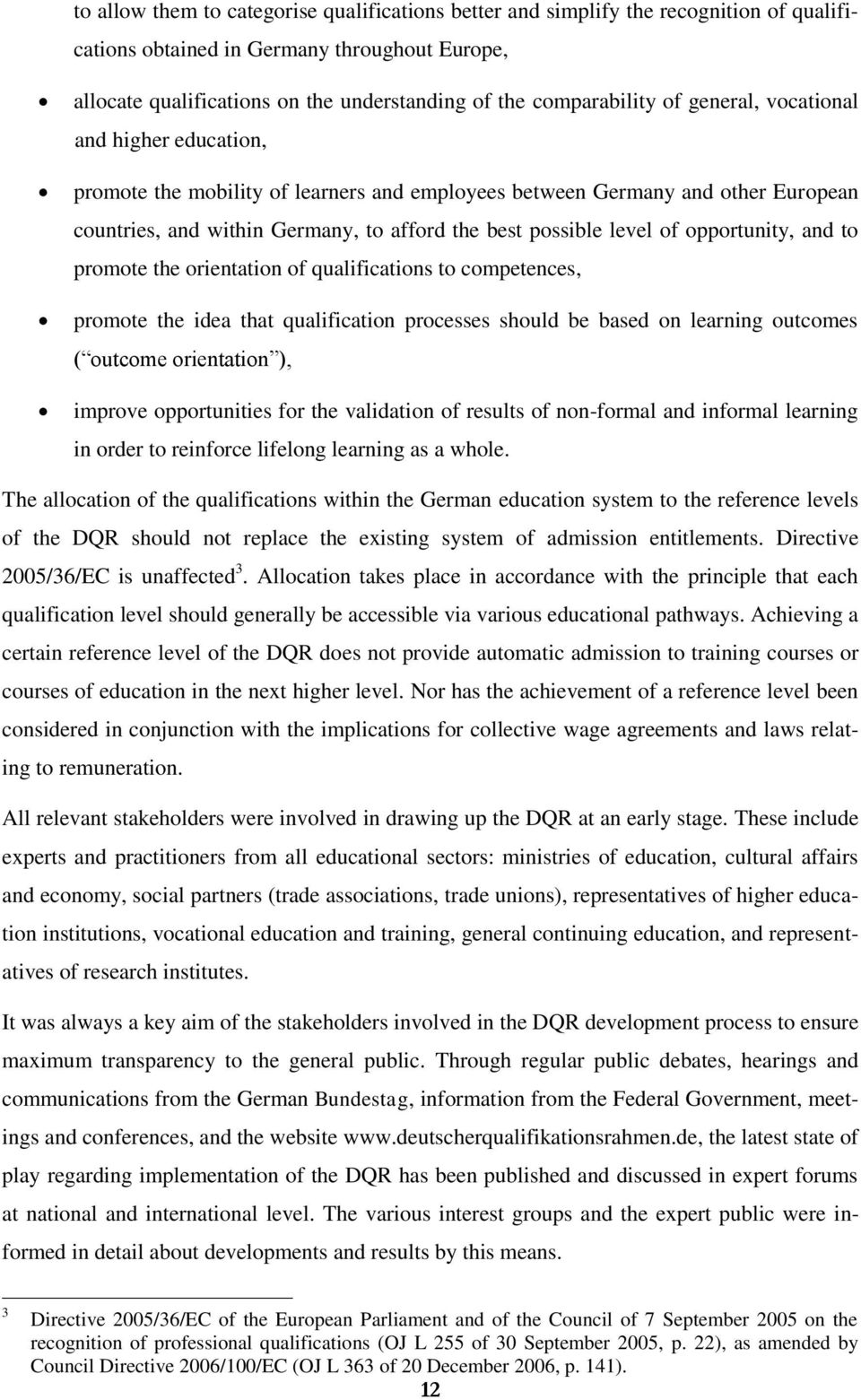 level of opportunity, and to promote the orientation of qualifications to competences, promote the idea that qualification processes should be based on learning outcomes ( outcome orientation ),