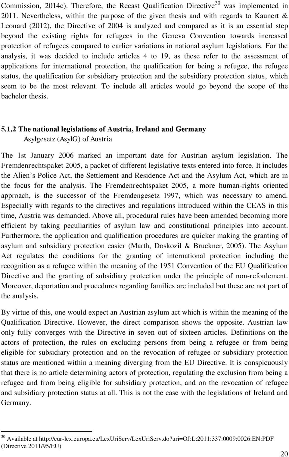 for refugees in the Geneva Convention towards increased protection of refugees compared to earlier variations in national asylum legislations.