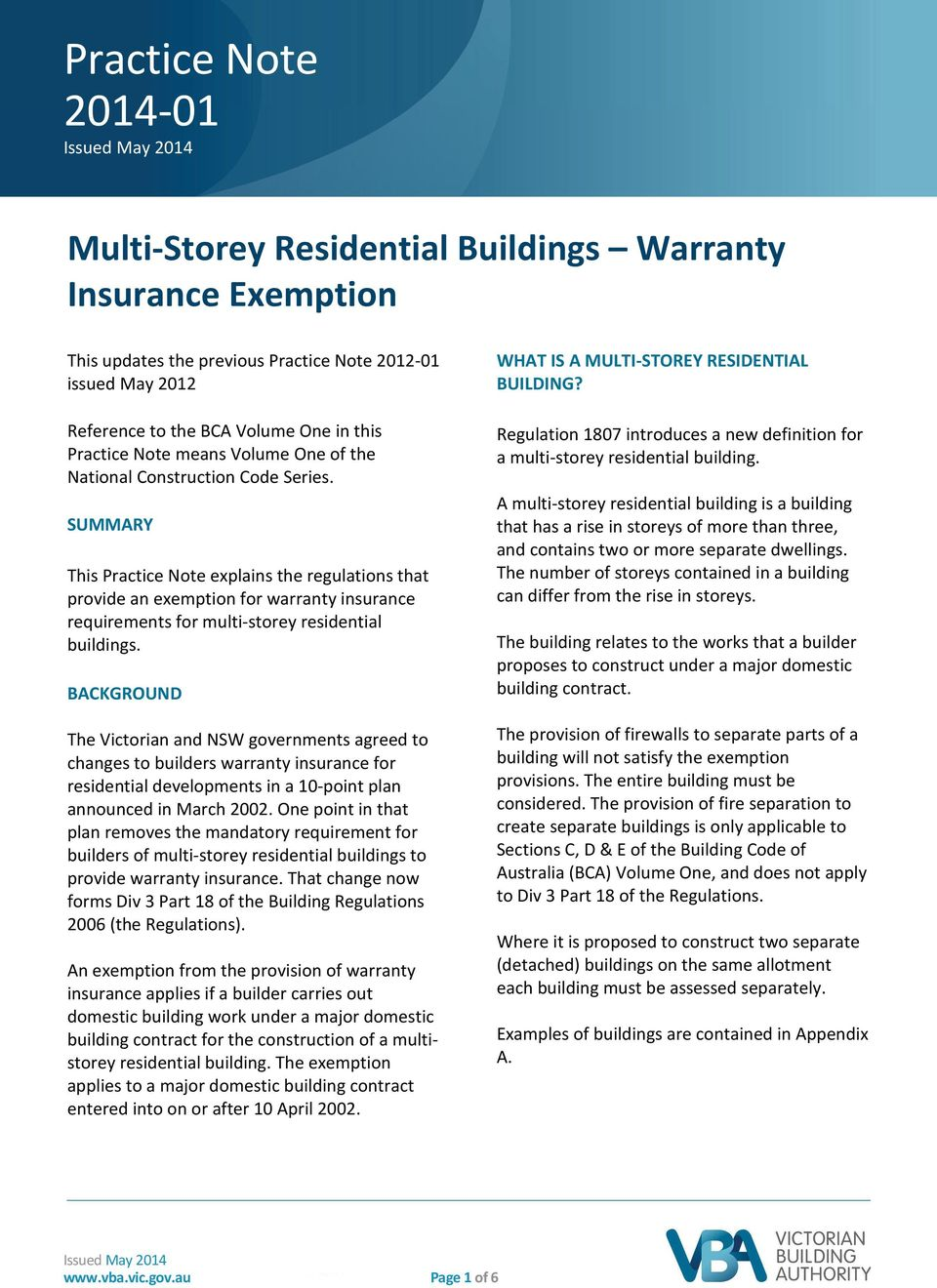 SUMMARY This Practice Note explains the regulations that provide an exemption for warranty insurance requirements for multi-storey residential buildings.